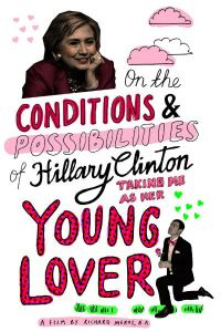 On the Conditions and Possibilities of Hillary Clinton Taking Me as Her Young Lover (2016)