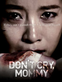 Don&#39t Cry, Mommy (2012)