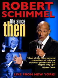 Robert Schimmel: Life Since Then (2009)