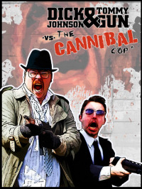 Dick Johnson & Tommygun vs. The Cannibal Cop: Based on a True Story (2018)