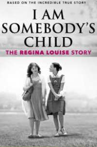 I Am Somebody&#39s Child: The Regina Louise Story (2019)